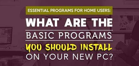 essential programs for home users: what are the basic programs you should install on your new PC?