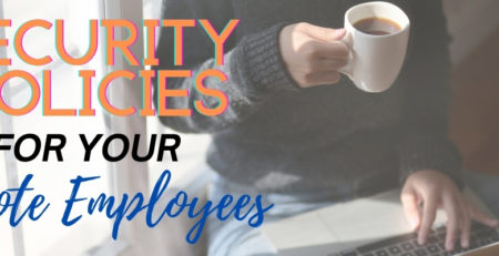 Security Policies For Your Remote Employees