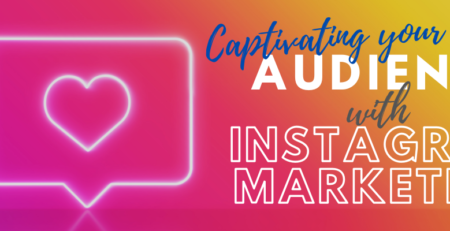 Captivating Your Audience With Instagram Marketing
